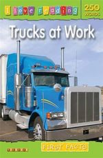 Trucks at Work : First Facts : I Love Reading Series - Monica Hughes