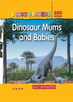 Dinosaur Mums and Babies : Fact Monster : I Love Reading Series - Dougal Dixon