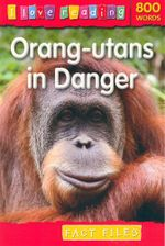Orang-utans in Danger : Fact Files : I Love Reading Series