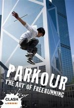 Parkour : The Art of Freerunning - Dan Edwards