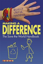 Really Useful Handbooks: Making a Difference : The Save the World Handbook - Ali Cronin