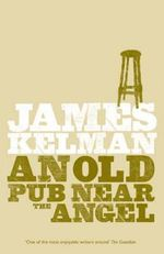 An Old Pub Near the Angel - James Kelman