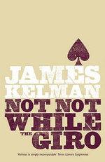 Not Not While the Giro - James Kelman