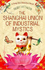 The Shanghai Union of Industrial Mystics : A Feng Shui Detective Novel - Nury Vittachi