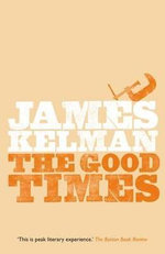 The Good Times - James Kelman