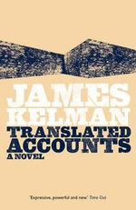 Translated Accounts : A Novel - James Kelman