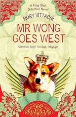 Mr Wong Goes West : A Feng Shui Detective Novel - Nury Vittachi