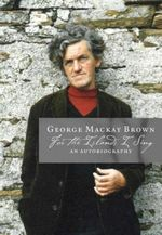 For the Islands I Sing : An Autobiography - George Mackay Brown