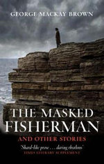 The Masked Fisherman and Other Stories : And Other Stories - George Mackay Brown