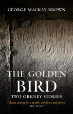 The Golden Bird : Two Orkney Stories - George Mackay Brown