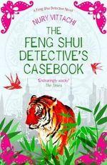 Feng Shui's Detective's Casebook : A Feng Shui Detective Novel - Nury Vittachi