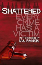 Shattered : Every Crime Has a Victim - Louise Welsh