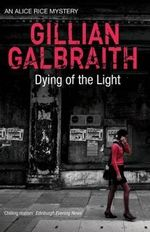 Dying Of The Light : An Alice Rice Mystery - Gillian Galbraith