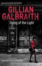 Dying Of The Light : An Alice Rice Mystery - Gillian Galbraith