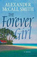 The Forever Girl : A Novel - Alexander McCall Smith