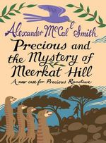 Precious and the Mystery of Meerkat Hill : A New Case for Precious Ramotwse - Alexander McCall Smith