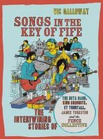 Songs in the Key of Fife : The Intertwining Stories of the Beta Band, King Creosote, KT Tunstall, James Yorkston and the Fence Collective - Vic Galloway