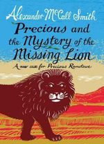 Precious and the Mystery of the Missing Lion : A New Case for Precious Ramotswe - Alexander McCall Smith