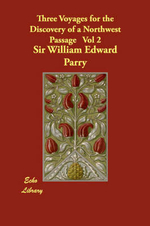 Three Voyages for the Discovery of a Northwest Passage, Volume 2 : v. 2 - Sir William Edward Parry