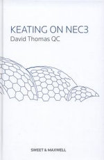 Keating on NEC3 : Clause by Clause Commentary on the Engineering and Construction Contract - David Thomas