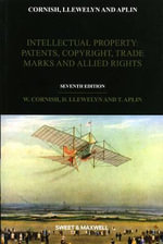 Intellectual Property : Patents, Copyrights, Trademarks and Allied Rights - William Cornish