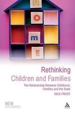 Rethinking Children and Families : The Relationship Between Childhood, Families and the State - Nick Frost