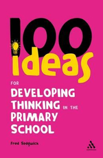 100 Ideas for Developing Thinking in the Primary School : Continuum One Hundreds - Fred Sedgwick