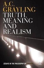 Truth, Meaning and Realism : Essays in the Philosophy of Thought - A. C. Grayling