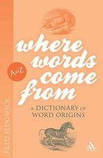 Where Words Come from : A Dictionary of Word Origins - Fred Sedgwick