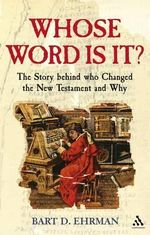 Whose Word is It? : The Story Behind Who Changed the New Testament and Why - Bart D. Ehrman