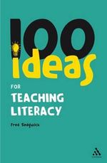 100 Ideas for Teaching Literacy : Continuum One Hundreds - Fred Sedgwick