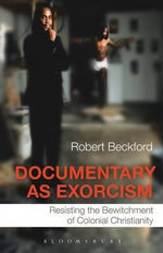 Documentary as Exorcism : Resisting the Bewitchment of Colonial Christianity - Robert Beckford