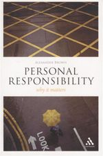 Personal Responsibility : Why it Matters - Alexander Brown