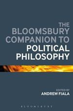 The Bloomsbury Companion to Political Philosophy : Social Theory for the 21st Century
