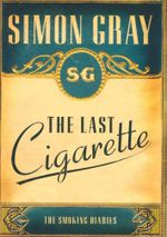 The Last Cigarette : The Smoking Diaries Volume 3 - Simon Gray