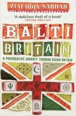 Balti Britain : A Provocative Journey Through Asian Britain - Ziauddin Sardar