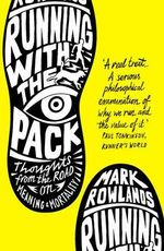 Running with the Pack : Thoughts From the Road on Meaning and Mortality - Mark Rowlands