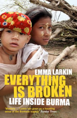 Everything Is Broken : Life Inside Burma - Emma Larkin
