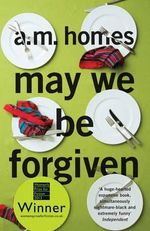 May We be Forgiven - A. M. Homes
