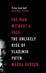 The Man Without A Face : The Unlikely Rise of Vladimir Putin - Masha Gessen