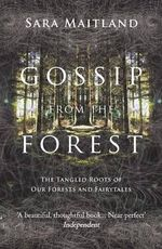 Gossip from the Forest : The Tangled Roots of Our Forests and Fairytales - Sara Maitland