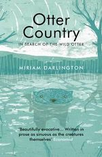 Otter Country : In Search of the Wild Otter - Miriam Darlington