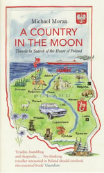 A Country In The Moon : Travels in Search of the Heart of Poland - Michael Moran