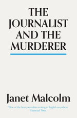 Journalist And The Murderer - Janet Malcolm