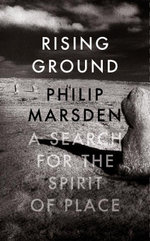 Rising Ground : A Search for the Spirit of Place - Philip Marsden