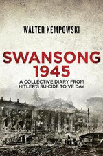Swansong 1945 : A Collective Diary from Hitler's Last Birthday to VE Day - Walter Kempowski