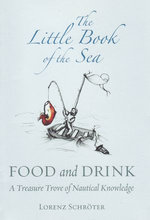The Little Book of the Sea : Food and Drink - Lorenz Schroter