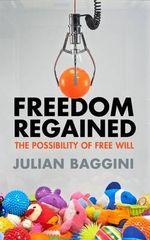Freedom Regained : The Possibility of Free Will - Julian Baggini