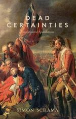 Dead Certainties : Unwarranted Speculations - Simon Schama