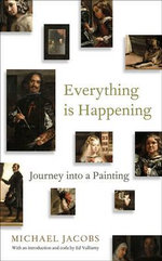 Everything is Happening : Journey into a Painting - Michael Jacobs